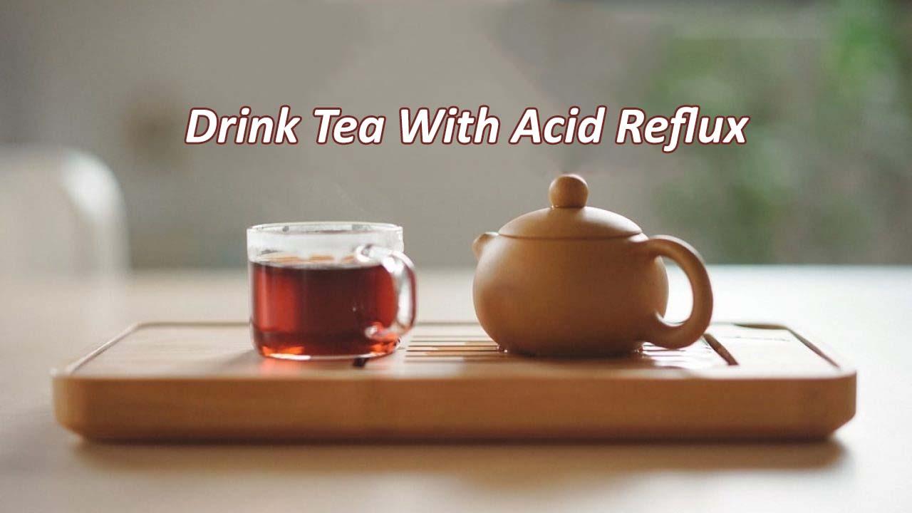 Drink Tea With Acid Reflux